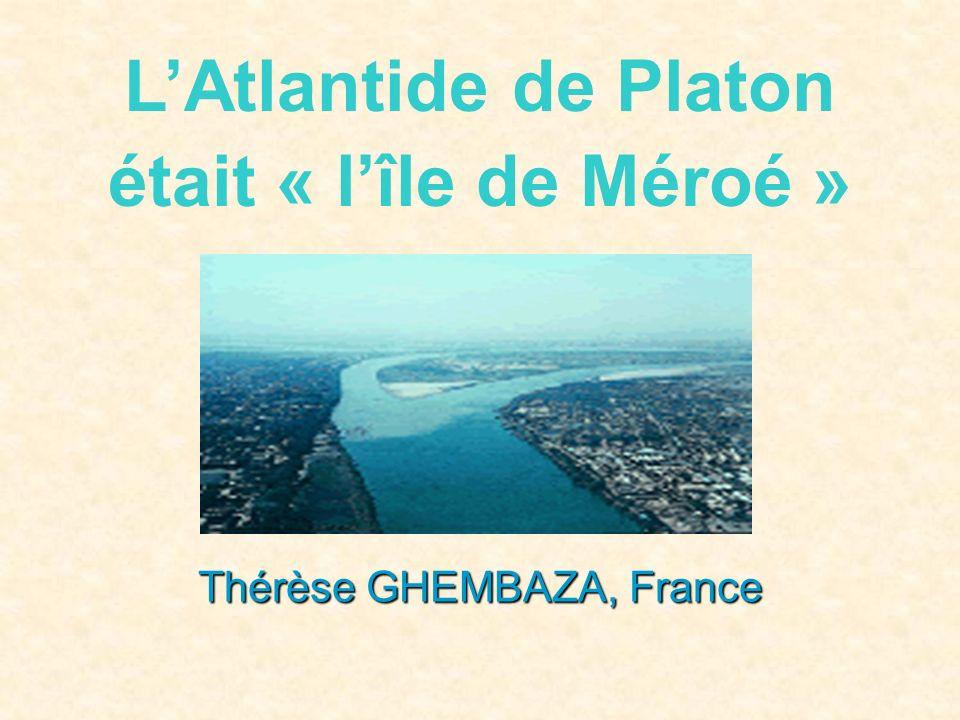 Thérèse GHEMBAZA, France LAtlantide de Platon était « lîle de Méroé »