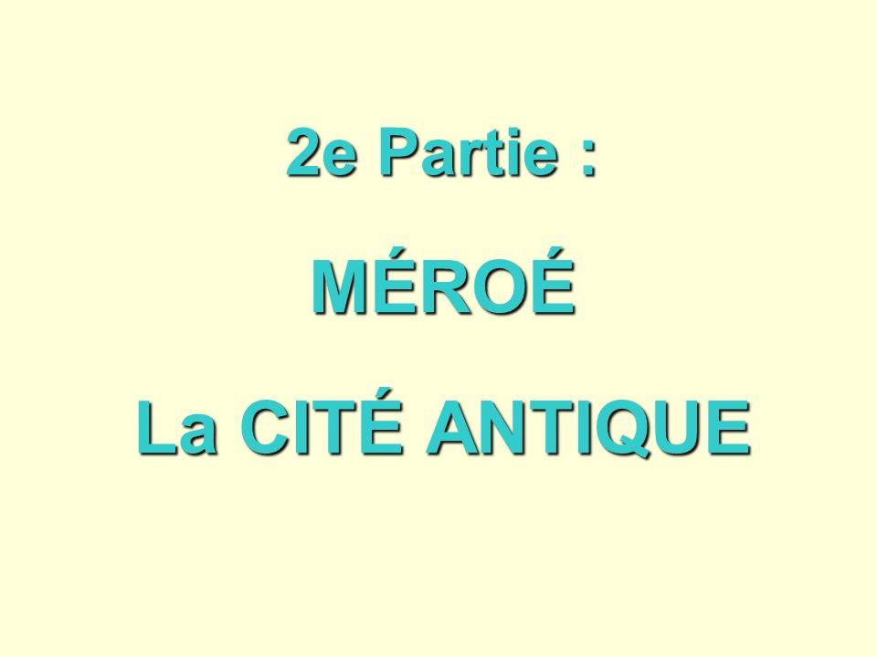 2e Partie : MÉROÉ La CITÉ ANTIQUE
