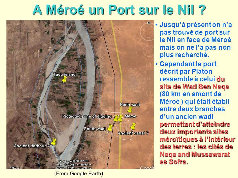 A Méroé un Port sur le Nil ? Jusquà présent on na pas trouvé de port sur le Nil en face de Méroé mais on ne la pas non plus recherché. du site de Wad