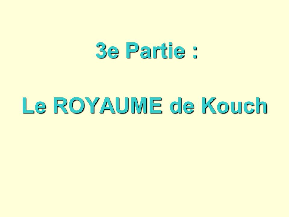 3e Partie : Le ROYAUME de Kouch