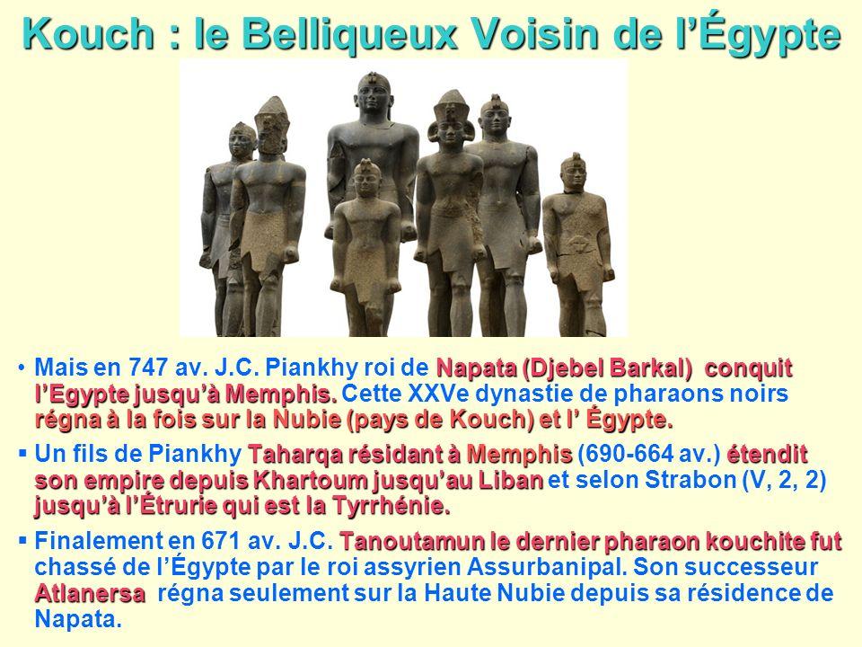 Kouch : le Belliqueux Voisin de lÉgypte Napata (Djebel Barkal) conquit lEgypte jusquà Memphis. régna à la fois sur la Nubie (pays de Kouch) et l Égypt