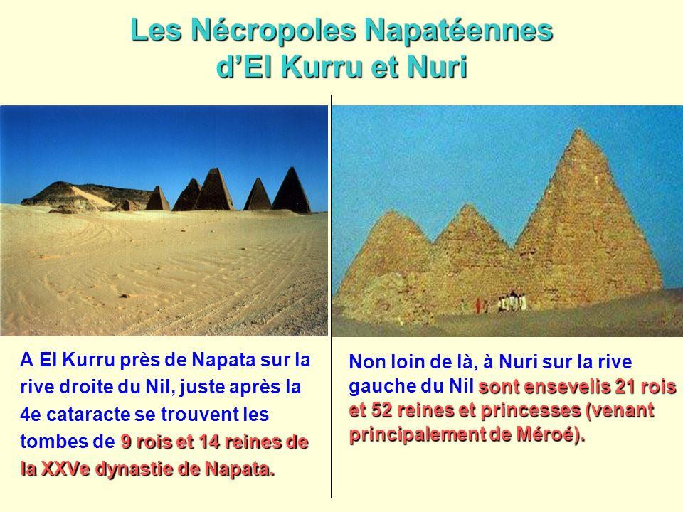 Les Nécropoles Napatéennes dEl Kurru et Nuri 9 rois et 14 reines de la XXVe dynastie de Napata. A El Kurru près de Napata sur la rive droite du Nil, j