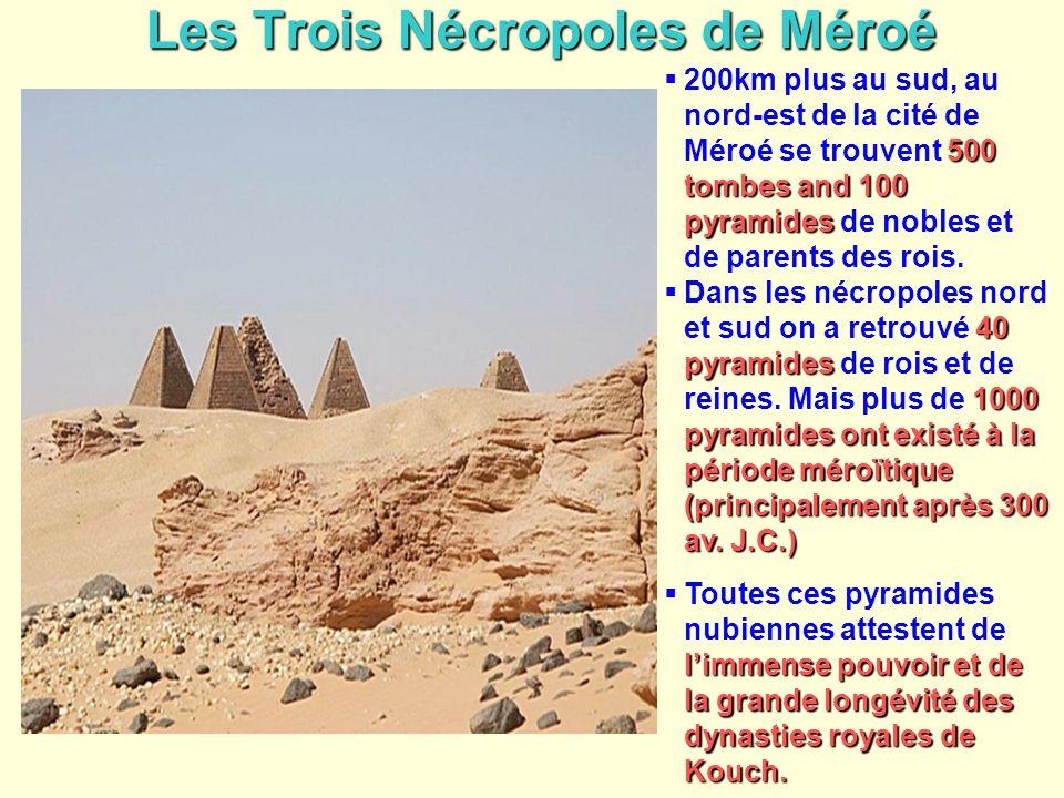 Les Trois Nécropoles de Méroé 500 tombes and 100 pyramides 200km plus au sud, au nord-est de la cité de Méroé se trouvent 500 tombes and 100 pyramides
