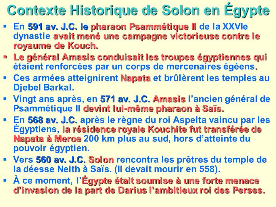 Contexte Historique de Solon en Égypte 591 av. J.C. lepharaon Psammétique II avait mené une campagne victorieuse contre le royaume de Kouch. En 591 av