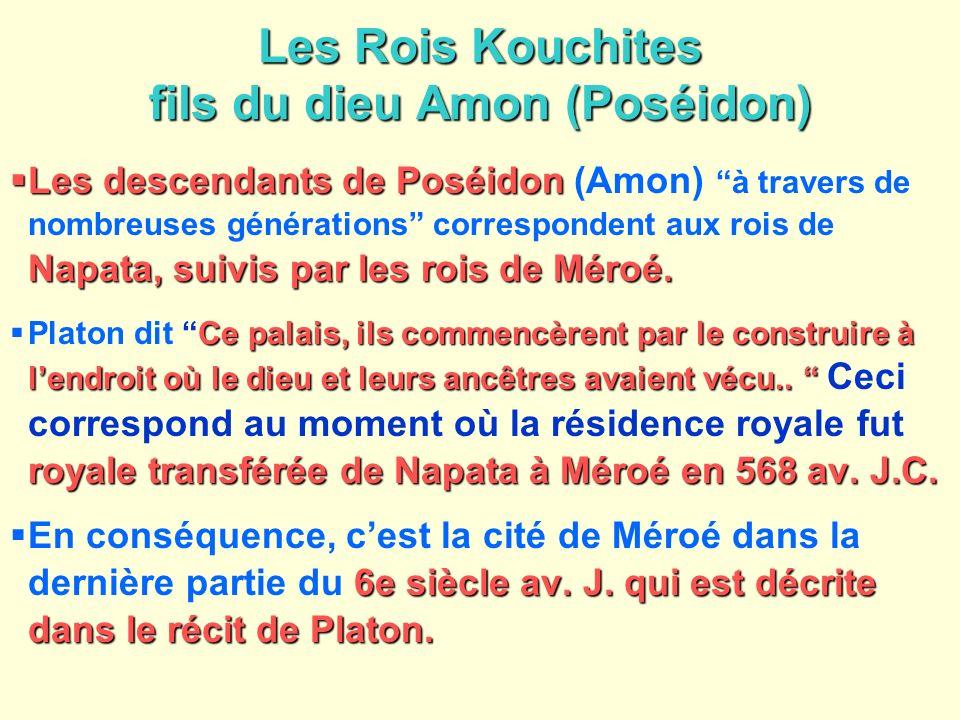 Les Rois Kouchites fils du dieu Amon (Poséidon) Les descendants de Poséidon Napata, suivis par les rois de Méroé. Les descendants de Poséidon (Amon) à