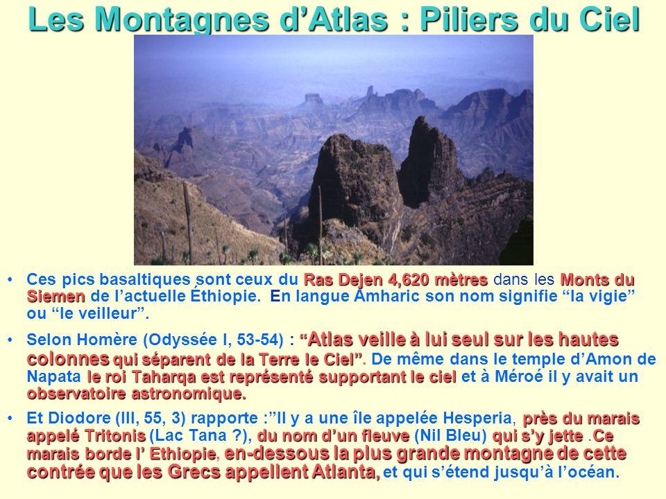 Les Montagnes dAtlas : Piliers du Ciel Ras Dejen 4,620 mètresMonts du SiemenCes pics basaltiques sont ceux du Ras Dejen 4,620 mètres dans les Monts du