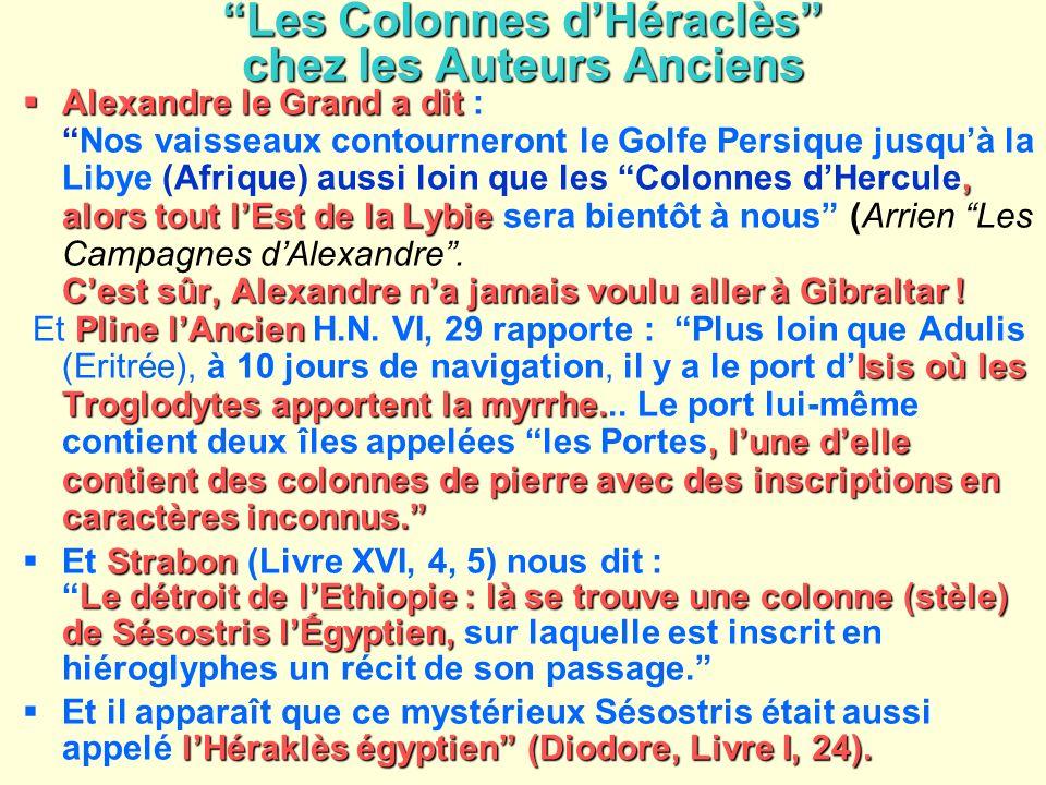 Les Colonnes dHéraclès chez les Auteurs Anciens Alexandre le Grand a dit Alexandre le Grand a dit :, alors tout lEst de la LybieNos vaisseaux contourn