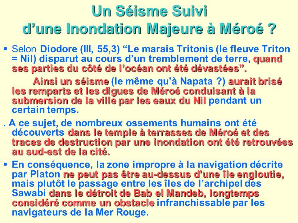 Un Séisme Suivi dune Inondation Majeure à Méroé ? quand ses parties du côté de locéan ont été dévastées. Selon Diodore (III, 55,3) Le marais Tritonis