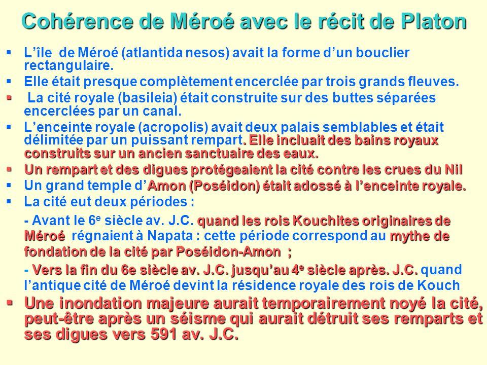 Cohérence de Méroé avec le récit de Platon Lîle de Méroé (atlantida nesos) avait la forme dun bouclier rectangulaire. Elle était presque complètement