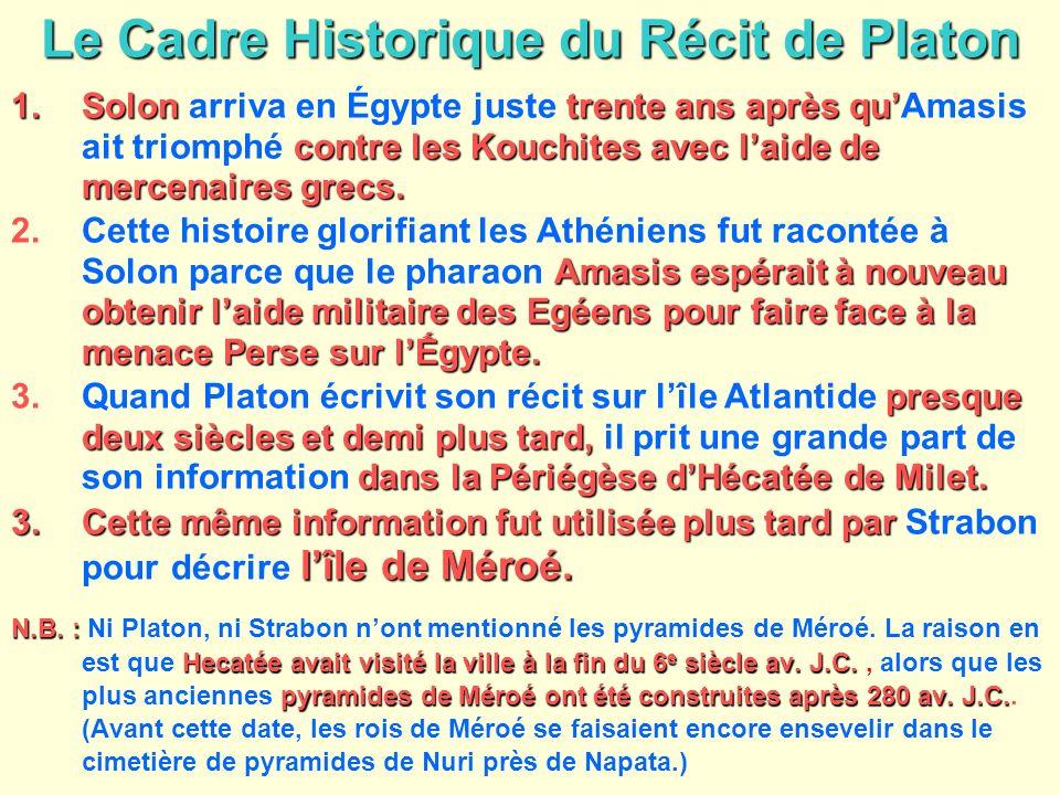Le Cadre Historique du Récit de Platon 1.Solontrente ans après qu contre les Kouchites avec laide de mercenaires grecs. 1.Solon arriva en Égypte juste