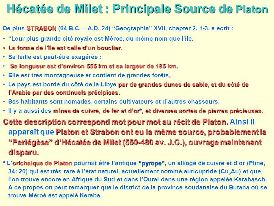 Hécatée de Milet : Principale Source de Platon STRABON De plus STRABON (64 B.C. – A.D. 24) Geographia XVII, chapter 2, 1-3. a écrit : Leur plus grande