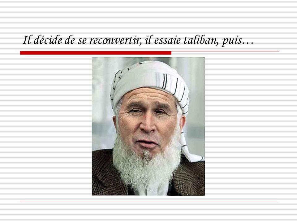 Il décide de se reconvertir, il essaie taliban, puis…