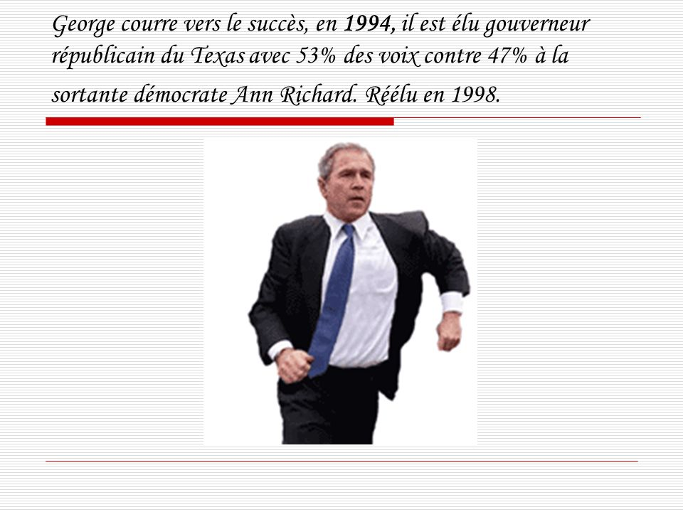 George courre vers le succès, en 1994, il est élu gouverneur républicain du Texas avec 53% des voix contre 47% à la sortante démocrate Ann Richard. Ré