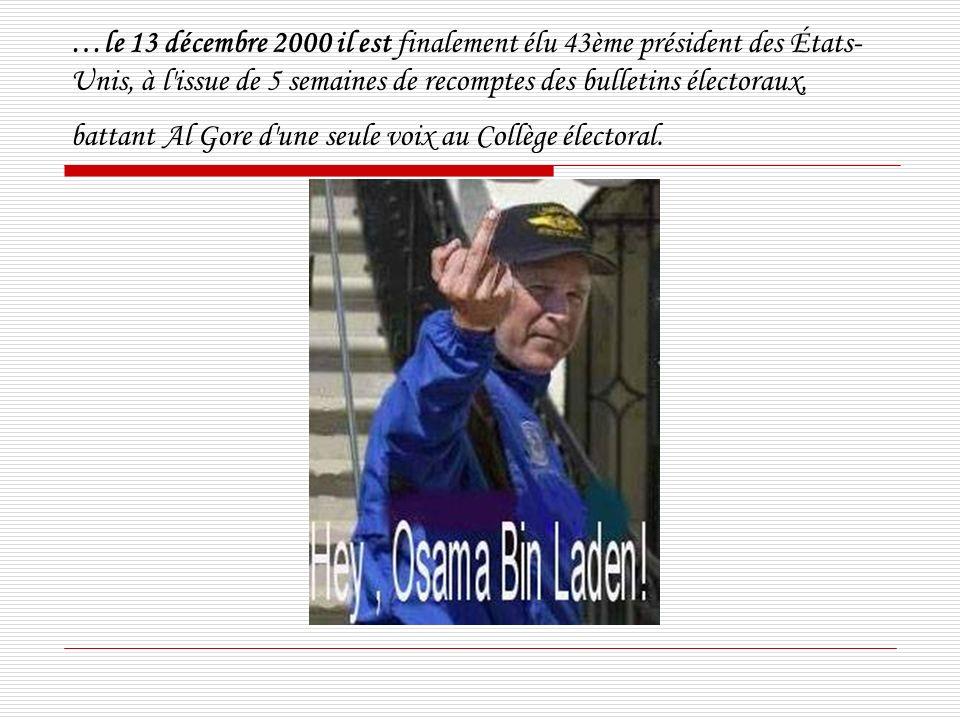 …le 13 décembre 2000 il est finalement élu 43ème président des États- Unis, à l issue de 5 semaines de recomptes des bulletins électoraux, battant Al Gore d une seule voix au Collège électoral.