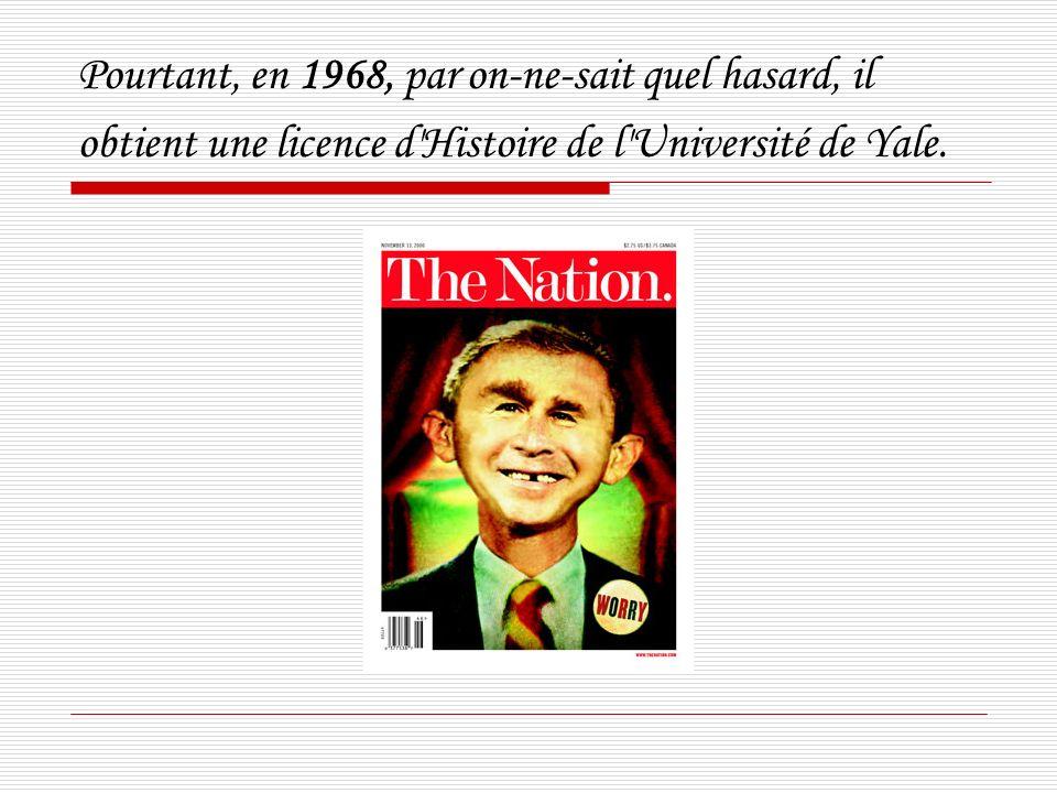 Pourtant, en 1968, par on-ne-sait quel hasard, il obtient une licence d Histoire de l Université de Yale.