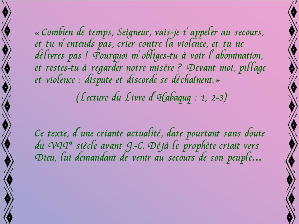 « Combien de temps, Seigneur, vais-je tappeler au secours, et tu nentends pas, crier contre la violence, et tu ne délivres pas .