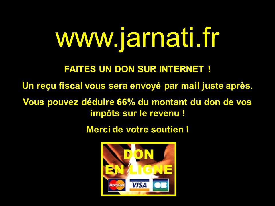 www.jarnati.fr FAITES UN DON SUR INTERNET ! Un reçu fiscal vous sera envoyé par mail juste après. Vous pouvez déduire 66% du montant du don de vos imp