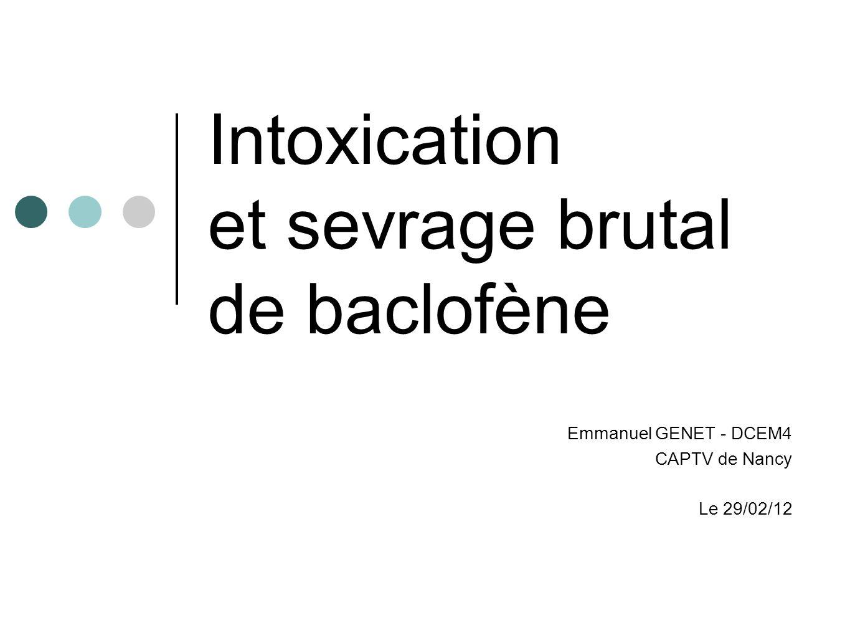 Intoxication et sevrage brutal de baclofène Emmanuel GENET - DCEM4 CAPTV de Nancy Le 29/02/12