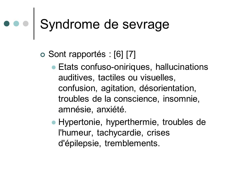 Syndrome de sevrage Sont rapportés : [6] [7] Etats confuso-oniriques, hallucinations auditives, tactiles ou visuelles, confusion, agitation, désorientation, troubles de la conscience, insomnie, amnésie, anxiété.