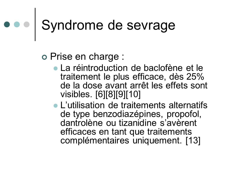 Syndrome de sevrage Prise en charge : La réintroduction de baclofène et le traitement le plus efficace, dès 25% de la dose avant arrêt les effets sont visibles.