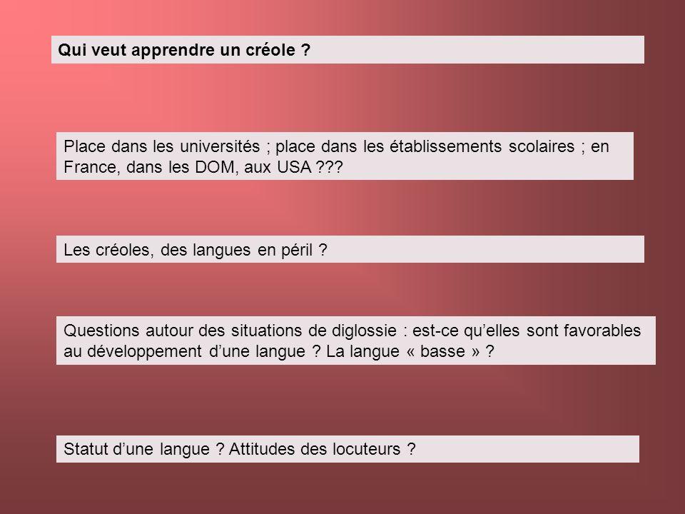Qui veut apprendre un créole ? Place dans les universités ; place dans les établissements scolaires ; en France, dans les DOM, aux USA ??? Les créoles