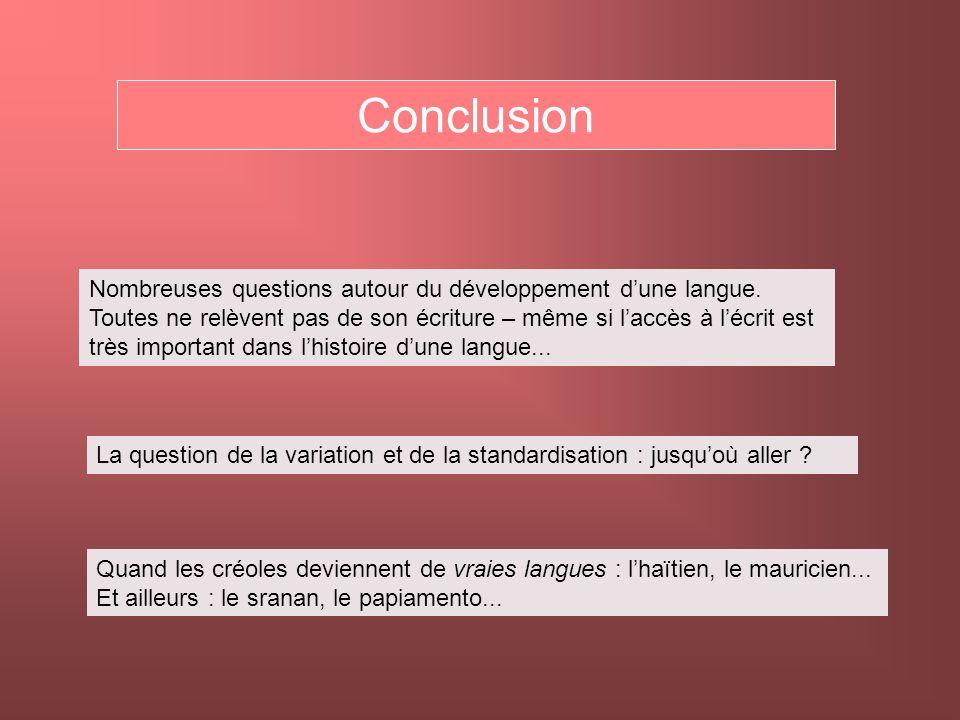 Conclusion Nombreuses questions autour du développement dune langue. Toutes ne relèvent pas de son écriture – même si laccès à lécrit est très importa