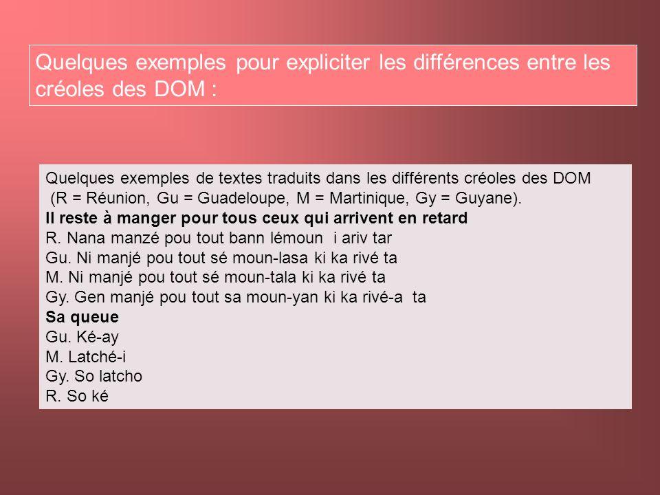 Quelques exemples pour expliciter les différences entre les créoles des DOM : Quelques exemples de textes traduits dans les différents créoles des DOM (R = Réunion, Gu = Guadeloupe, M = Martinique, Gy = Guyane).