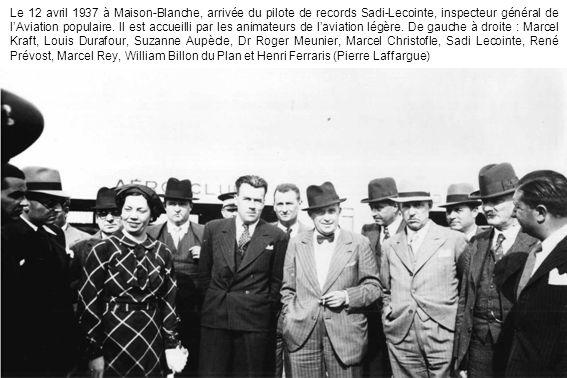 Le 12 avril 1937 à Maison-Blanche, arrivée du pilote de records Sadi-Lecointe, inspecteur général de lAviation populaire. Il est accueilli par les ani