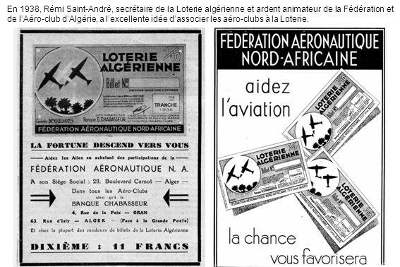 En 1938, Rémi Saint-André, secrétaire de la Loterie algérienne et ardent animateur de la Fédération et de lAéro-club dAlgérie, a lexcellente idée dass