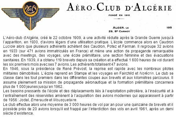 LAéro-club dAlgérie, créé le 22 octobre 1909, a une activité réduite après la Grande Guerre jusquà lapparition, en 1930, davions légers dune utilisati