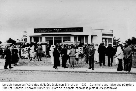 Le club-house de lAéro-club dAlgérie à Maison-Blanche en 1933 – Construit avec laide des pétroliers Shell et Stanavo, il sera détruit en 1953 lors de
