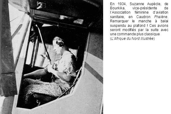 En 1934, Suzanne Aupècle, de Bourkika, vice-présidente de lAssociation féminine daviation sanitaire, en Caudron Phalène. Remarquer le manche à balai s