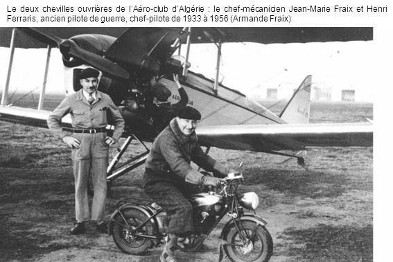 Le deux chevilles ouvrières de lAéro-club dAlgérie : le chef-mécanicien Jean-Marie Fraix et Henri Ferraris, ancien pilote de guerre, chef-pilote de 19
