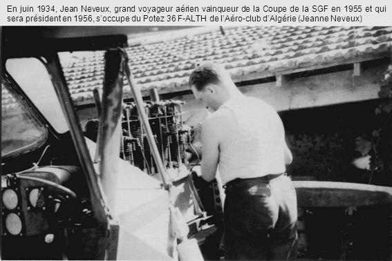 En juin 1934, Jean Neveux, grand voyageur aérien vainqueur de la Coupe de la SGF en 1955 et qui sera président en 1956, soccupe du Potez 36 F-ALTH de