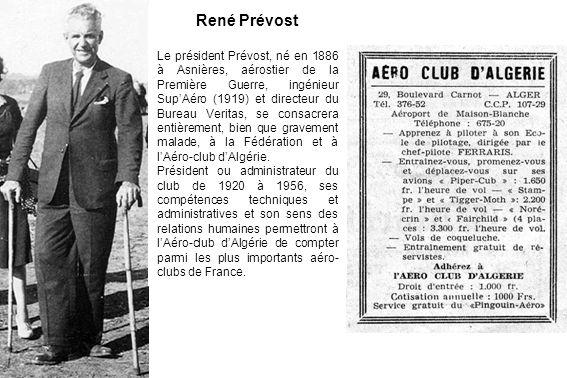 René Prévost Le président Prévost, né en 1886 à Asnières, aérostier de la Première Guerre, ingénieur SupAéro (1919) et directeur du Bureau Veritas, se