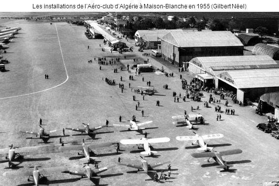 Les installations de lAéro-club dAlgérie à Maison-Blanche en 1955 (Gilbert Nëel)