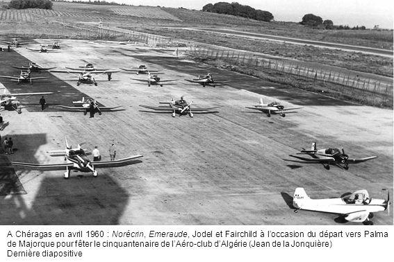 A Chéragas en avril 1960 : Norécrin, Emeraude, Jodel et Fairchild à loccasion du départ vers Palma de Majorque pour fêter le cinquantenaire de lAéro-c