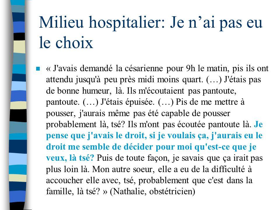 Milieu hospitalier: Je nai pas eu le choix n « J'avais demandé la césarienne pour 9h le matin, pis ils ont attendu jusqu'à peu près midi moins quart.