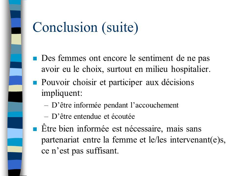 Conclusion (suite) n Des femmes ont encore le sentiment de ne pas avoir eu le choix, surtout en milieu hospitalier. n Pouvoir choisir et participer au