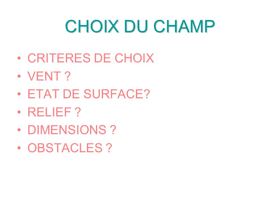 CHOIX DU CHAMP CRITERES DE CHOIX VENT ? ETAT DE SURFACE? RELIEF ? DIMENSIONS ? OBSTACLES ?
