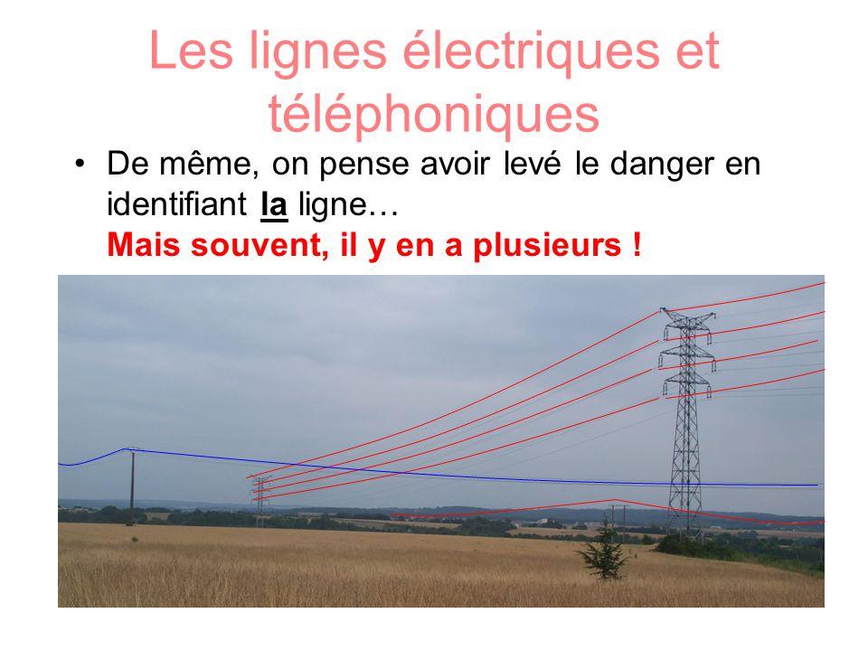 Les lignes électriques et téléphoniques De même, on pense avoir levé le danger en identifiant la ligne… Mais souvent, il y en a plusieurs !