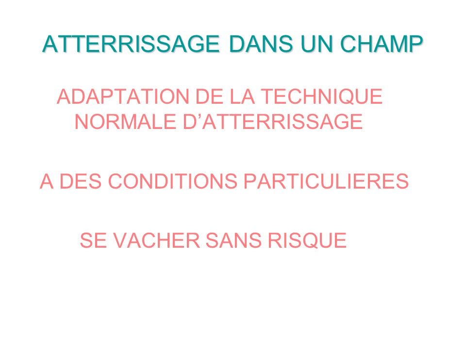 ATTERRISSAGE DANS UN CHAMP ADAPTATION DE LA TECHNIQUE NORMALE DATTERRISSAGE A DES CONDITIONS PARTICULIERES SE VACHER SANS RISQUE