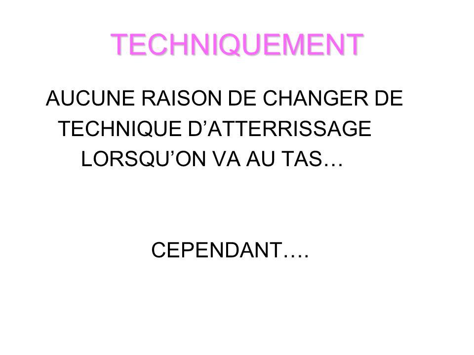 TECHNIQUEMENT AUCUNE RAISON DE CHANGER DE TECHNIQUE DATTERRISSAGE LORSQUON VA AU TAS… CEPENDANT….