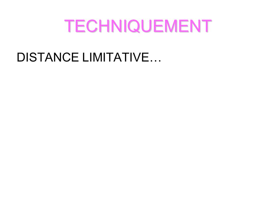 TECHNIQUEMENT DISTANCE LIMITATIVE…