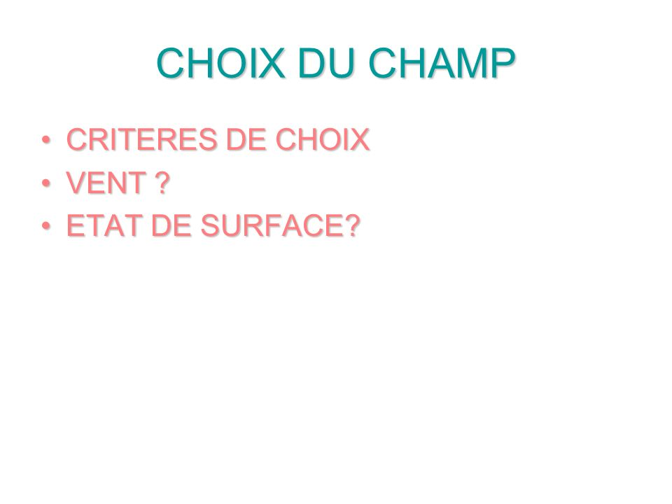 CHOIX DU CHAMP V V VENT ? E E ETAT DE SURFACE? R R RELIEF ? D D DIMENSIONS ? O O OBSTACLES ?