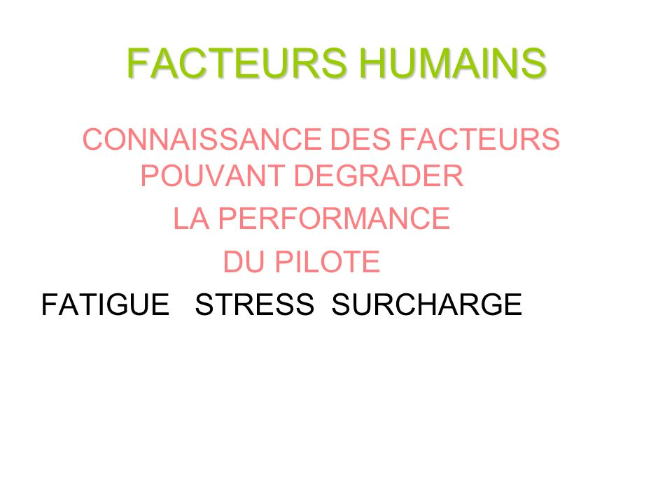 FACTEURS HUMAINS CONNAISSANCE DES FACTEURS POUVANT DEGRADER LA PERFORMANCE DU PILOTE FATIGUE STRESS SURCHARGE