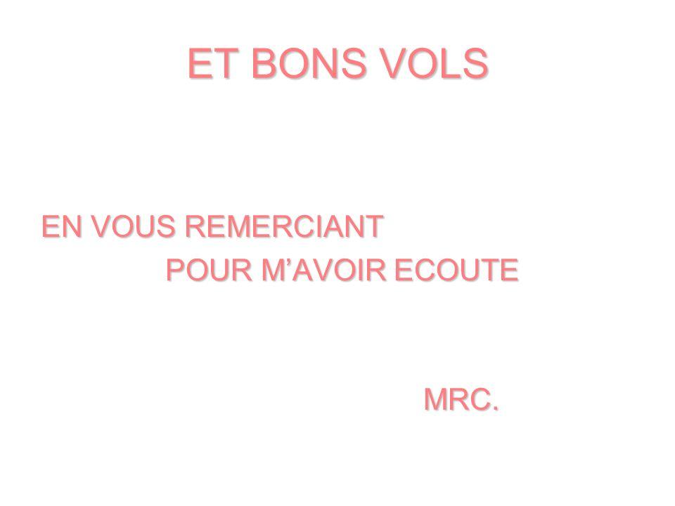 ET BONS VOLS EN VOUS REMERCIANT POUR MAVOIR ECOUTE POUR MAVOIR ECOUTE MRC. MRC.