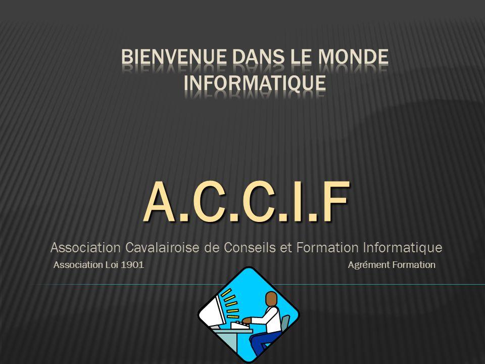A.C.C.I.F Association Cavalairoise de Conseils et Formation Informatique Association Loi 1901 Agrément Formation