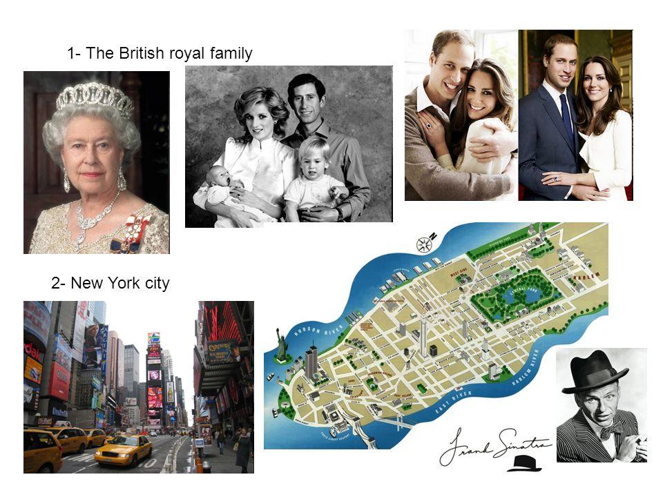 1- The British royal family 2- New York city