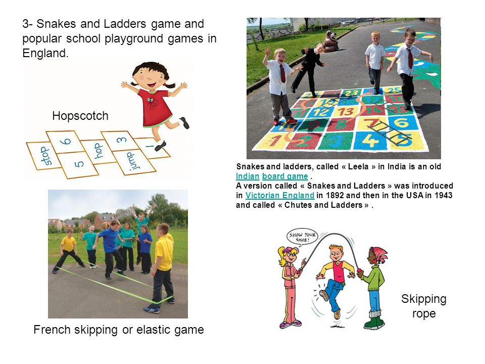 3- Snakes and Ladders game and popular school playground games in England. Snakes and ladders, called « Leela » in India is an old Indian board game.